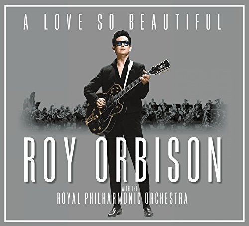 ROY ORBISON - A Love So Beautiful: Roy Orbison With The Royal Philharmonic Orchestra