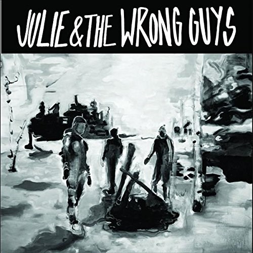 JULIE AND THE WRONG GUYS - Julie & The Wrong Guys