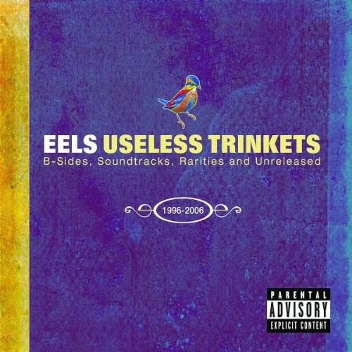 EELS - Useless Trinkets: B Sides, Soundtracks, Rarities and Unreleased 1996-2006 (2CD+DVD)