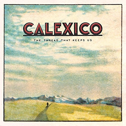 CALEXICO - The Thread That Keeps Us - LP